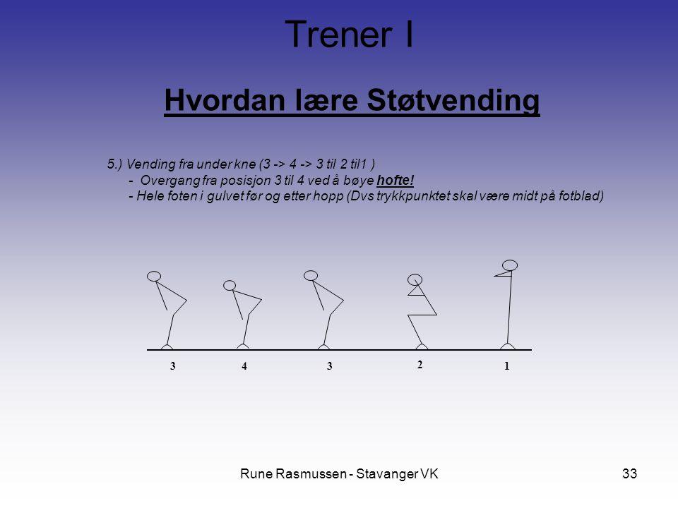 Rune Rasmussen - Stavanger VK33 Hvordan lære Støtvending Trener I 5.) Vending fra under kne (3 -> 4 -> 3 til 2 til1 ) - Overgang fra posisjon 3 til 4 ved å bøye hofte.