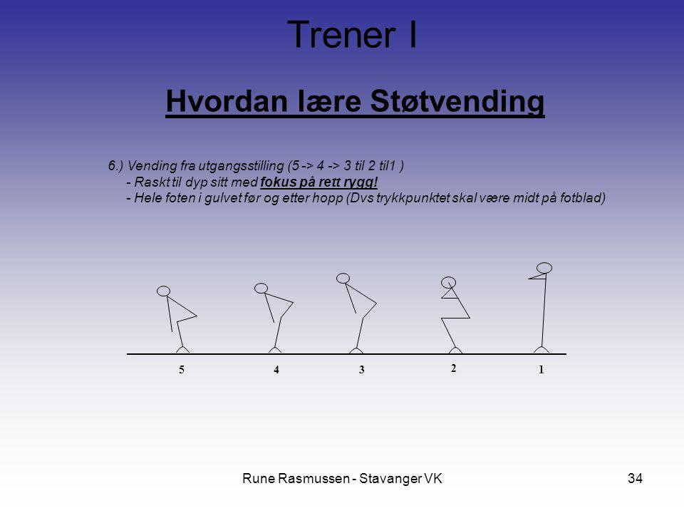 Rune Rasmussen - Stavanger VK34 Hvordan lære Støtvending Trener I 6.) Vending fra utgangsstilling (5 -> 4 -> 3 til 2 til1 ) - Raskt til dyp sitt med fokus på rett rygg.