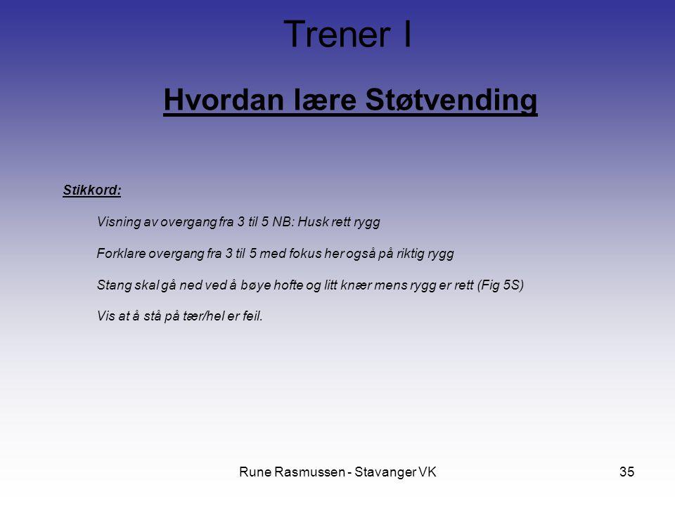 Rune Rasmussen - Stavanger VK35 Hvordan lære Støtvending Trener I Stikkord: Visning av overgang fra 3 til 5 NB: Husk rett rygg Forklare overgang fra 3