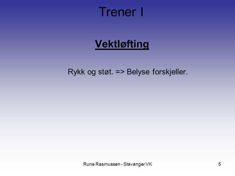 Rune Rasmussen - Stavanger VK5 Vektløfting Rykk og støt. => Belyse forskjeller. Trener I