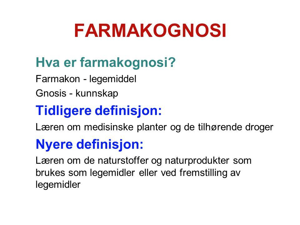 FARMAKOGNOSI Hva er farmakognosi? Farmakon - legemiddel Gnosis - kunnskap Tidligere definisjon: Læren om medisinske planter og de tilhørende droger Ny