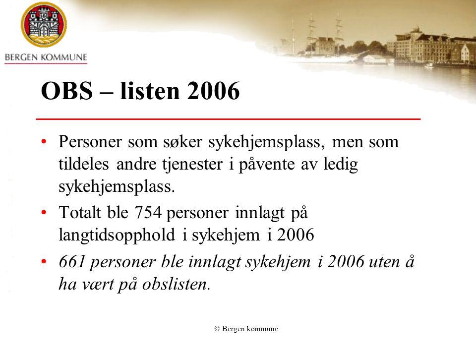 © Bergen kommune OBS – listen 2006 Personer som søker sykehjemsplass, men som tildeles andre tjenester i påvente av ledig sykehjemsplass. Totalt ble 7
