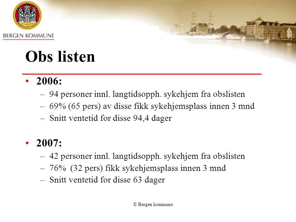 © Bergen kommune Obs listen 2006: –94 personer innl. langtidsopph. sykehjem fra obslisten –69% (65 pers) av disse fikk sykehjemsplass innen 3 mnd –Sni