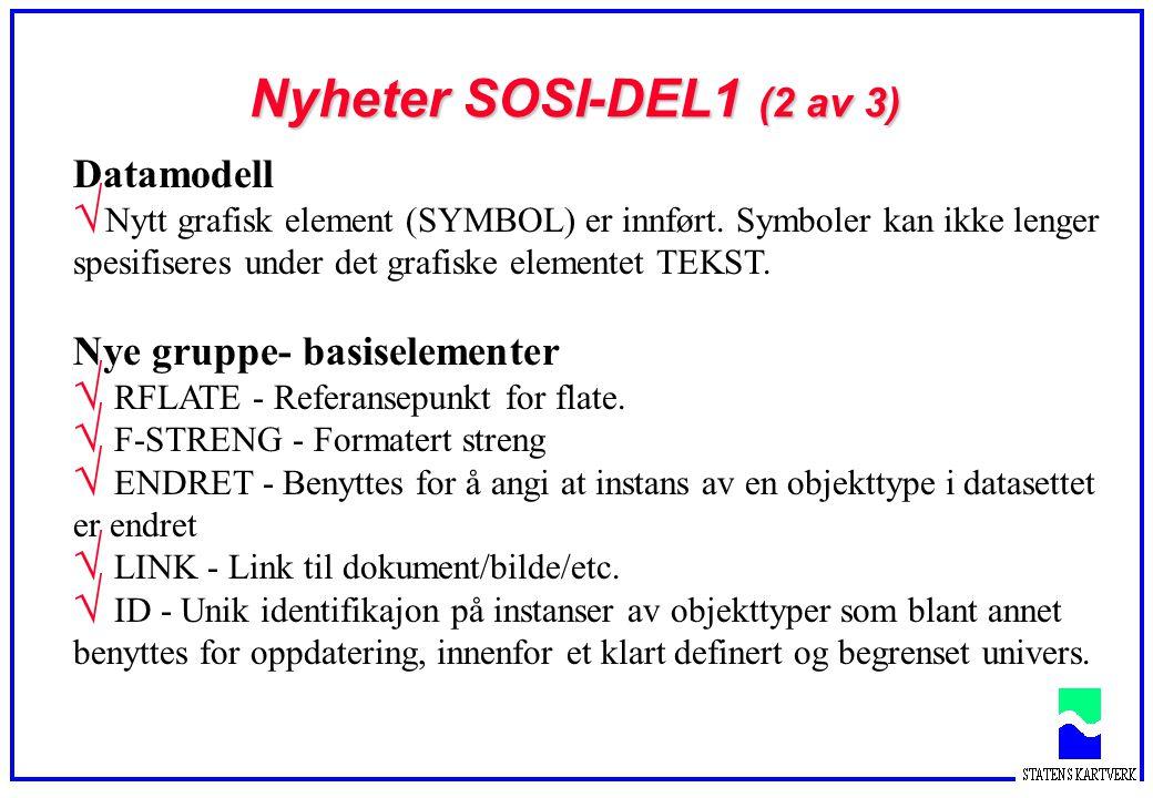 Nyheter SOSI-DEL1 (3 av 3) Endring av gruppe- og basiselementer SYMBOL som gruppeelemet med SYMB-BIB og SYMB-NR utgår.