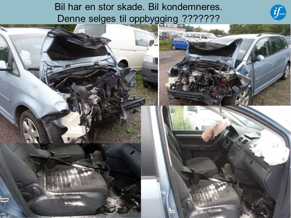 Bil har en stor skade. Bil kondemneres. Denne selges til oppbygging ???????