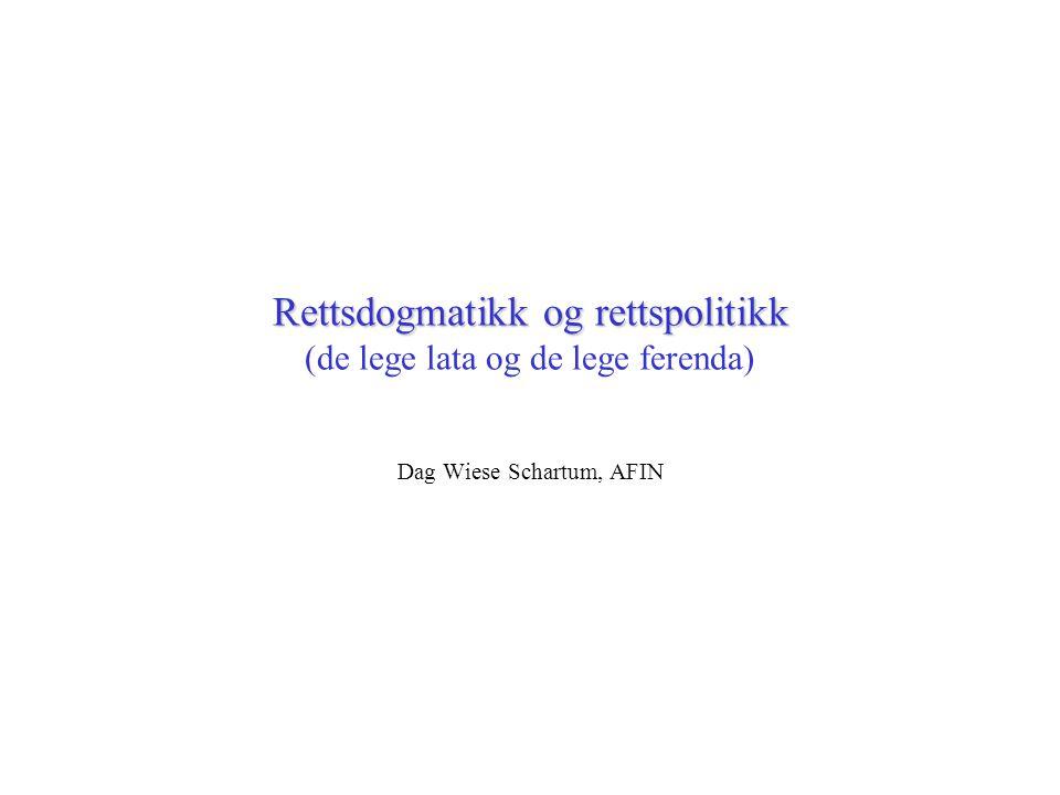 Rettsdogmatikk og rettspolitikk Rettsdogmatikk og rettspolitikk (de lege lata og de lege ferenda) Dag Wiese Schartum, AFIN