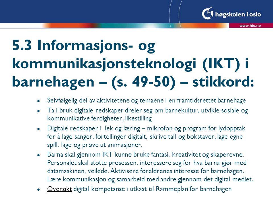 5.3 Informasjons- og kommunikasjonsteknologi (IKT) i barnehagen – (s. 49-50) – stikkord: l Selvfølgelig del av aktivitetene og temaene i en framtidsre