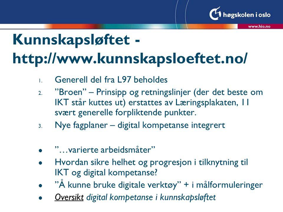 """Kunnskapsløftet - http://www.kunnskapsloeftet.no/ 1. Generell del fra L97 beholdes 2. """"Broen"""" – Prinsipp og retningslinjer (der det beste om IKT står"""