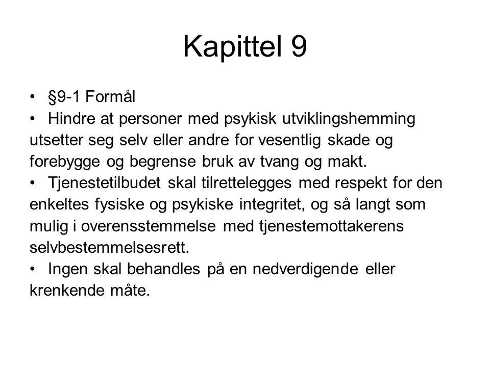 Kapittel 9 §9-1 Formål Hindre at personer med psykisk utviklingshemming utsetter seg selv eller andre for vesentlig skade og forebygge og begrense bruk av tvang og makt.