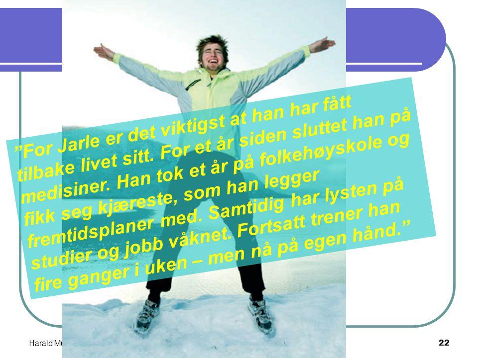 Harald Munkvold mai 200621 – Jeg hadde ikke greid å komme meg ut av problemene uten fysisk aktivitet sammen med trenings-kontakten min, sier Jarle Sam