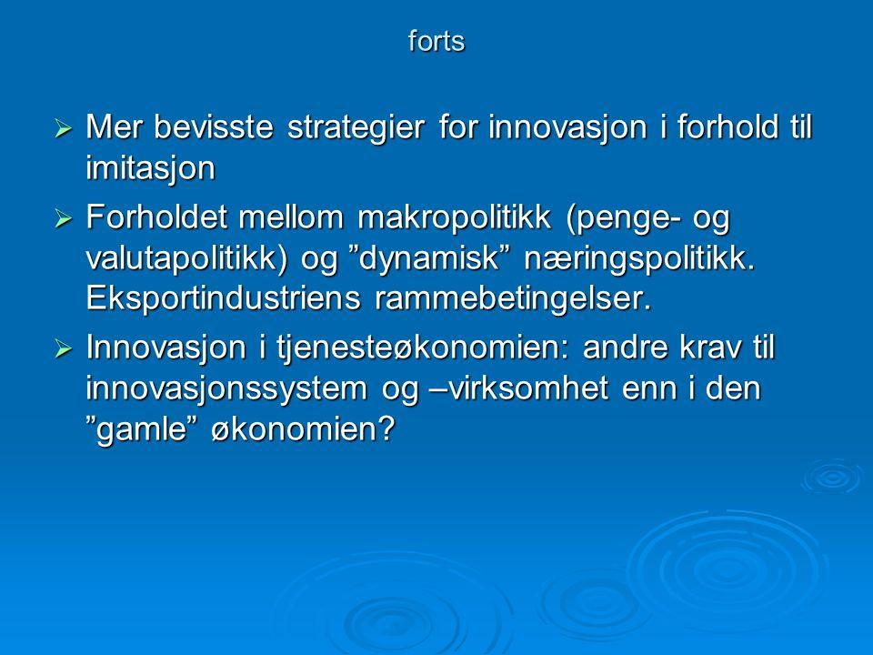 forts  Mer bevisste strategier for innovasjon i forhold til imitasjon  Forholdet mellom makropolitikk (penge- og valutapolitikk) og dynamisk næringspolitikk.