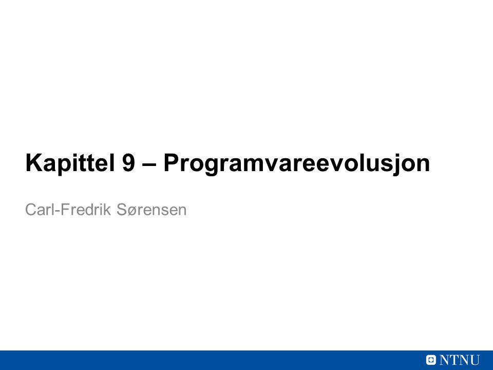 Kapittel 9 – Programvareevolusjon Carl-Fredrik Sørensen