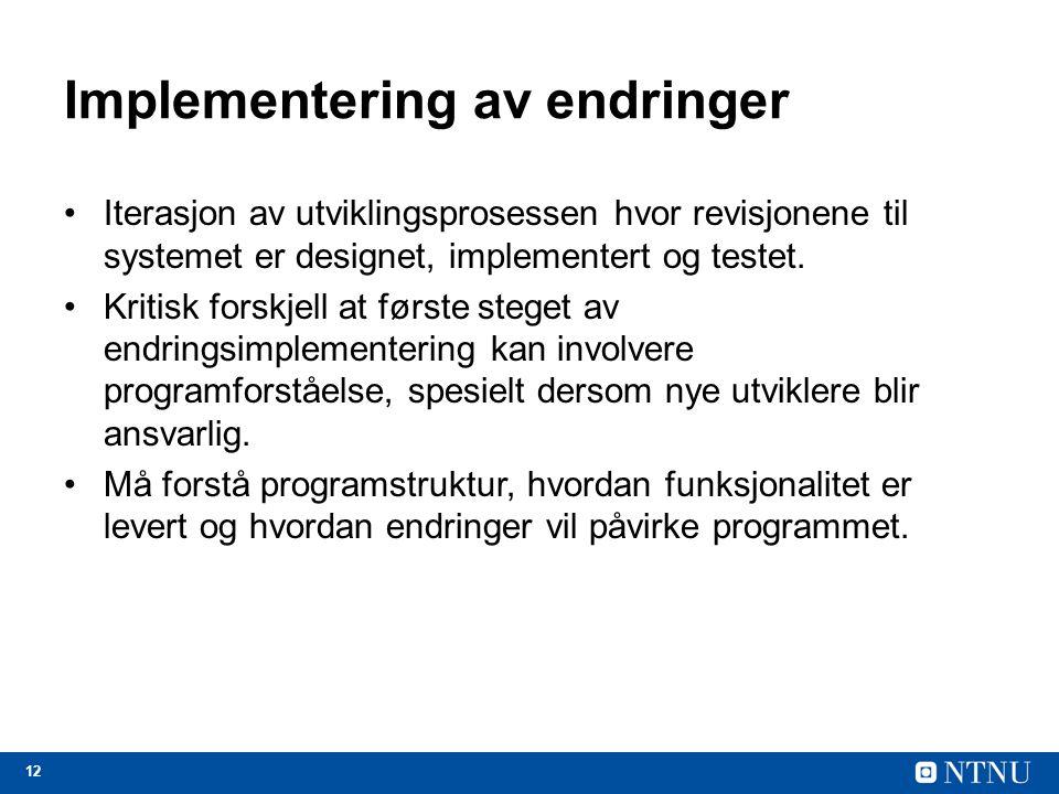 12 Implementering av endringer Iterasjon av utviklingsprosessen hvor revisjonene til systemet er designet, implementert og testet. Kritisk forskjell a