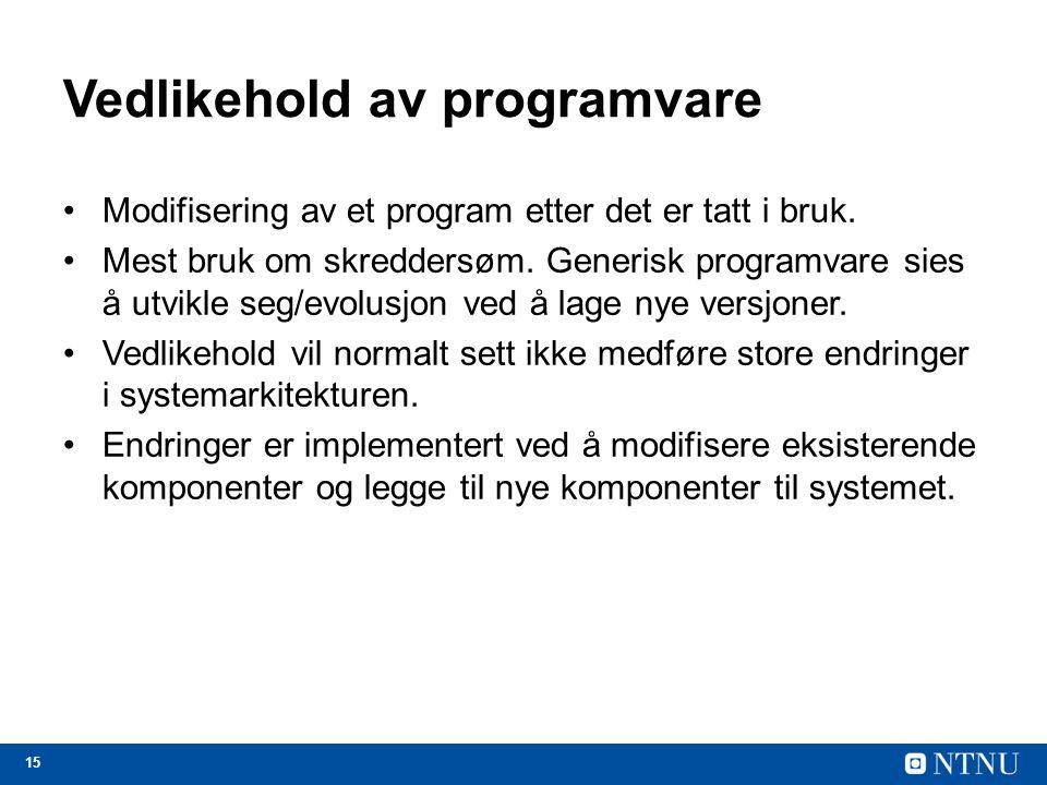 15 Vedlikehold av programvare Modifisering av et program etter det er tatt i bruk. Mest bruk om skreddersøm. Generisk programvare sies å utvikle seg/e