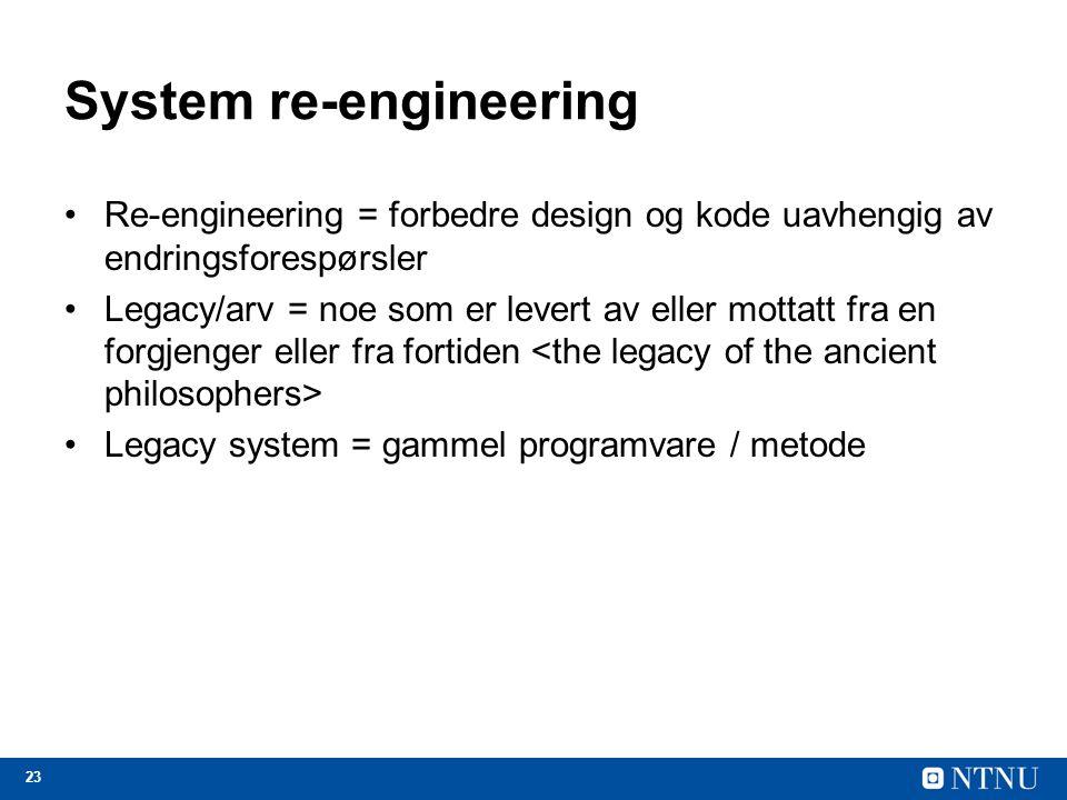 23 System re-engineering Re-engineering = forbedre design og kode uavhengig av endringsforespørsler Legacy/arv = noe som er levert av eller mottatt fr