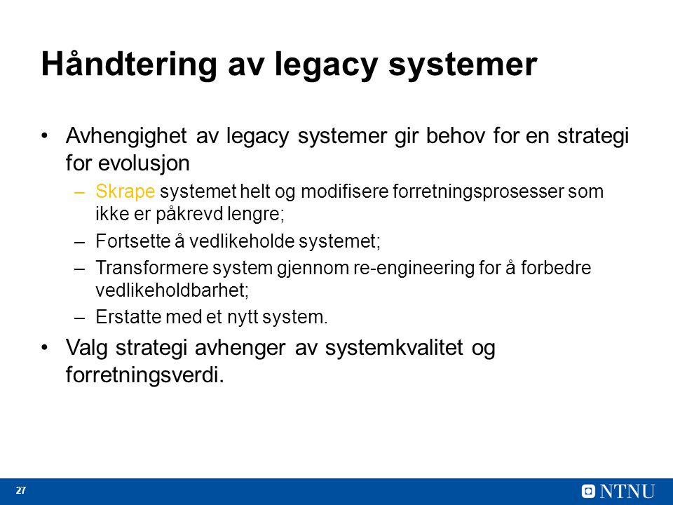 27 Håndtering av legacy systemer Avhengighet av legacy systemer gir behov for en strategi for evolusjon –Skrape systemet helt og modifisere forretning