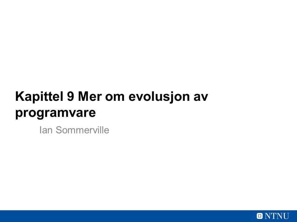 Kapittel 9 Mer om evolusjon av programvare Ian Sommerville