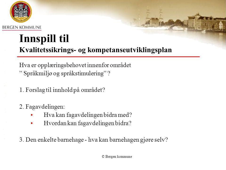 © Bergen kommune Innspill til Kvalitetssikrings- og kompetanseutviklingsplan Hva er opplæringsbehovet innenfor området Språkmiljø og språkstimulering .