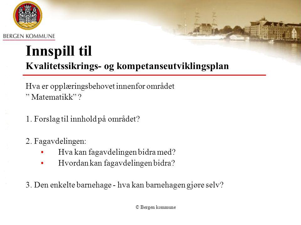 © Bergen kommune Innspill til Kvalitetssikrings- og kompetanseutviklingsplan Hva er opplæringsbehovet innenfor området Matematikk .