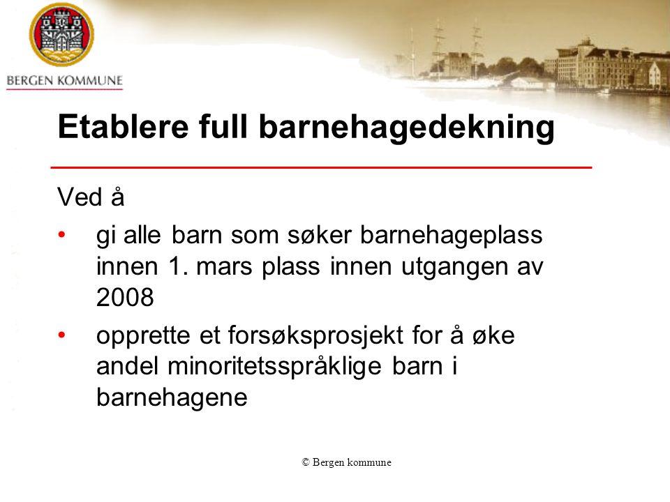 © Bergen kommune Styrke barnehagenes kvalitet Ved å 1.Synliggjøre kommunale barnehagers profil for eksempel innen kultur, miljø og fysisk aktivitet 2.Heve kompetansen til assistenter i kommunale barnehager ved å gi muligheten til å ta fagbrev