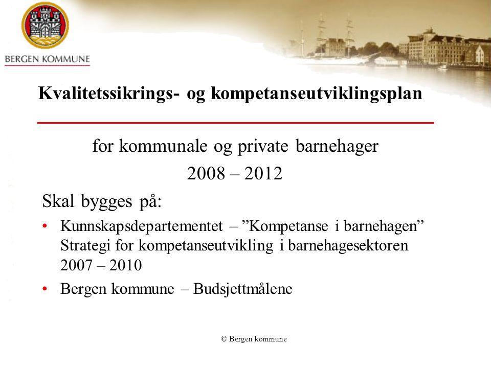 © Bergen kommune Strategi for kompetanseutvikling i barnehagesektoren 2007 - 2010 Pedagogisk ledelse Barns medvirkning Språkmiljø og språkstimulering Samarbeid og sammenheng mellom barnehage og skole