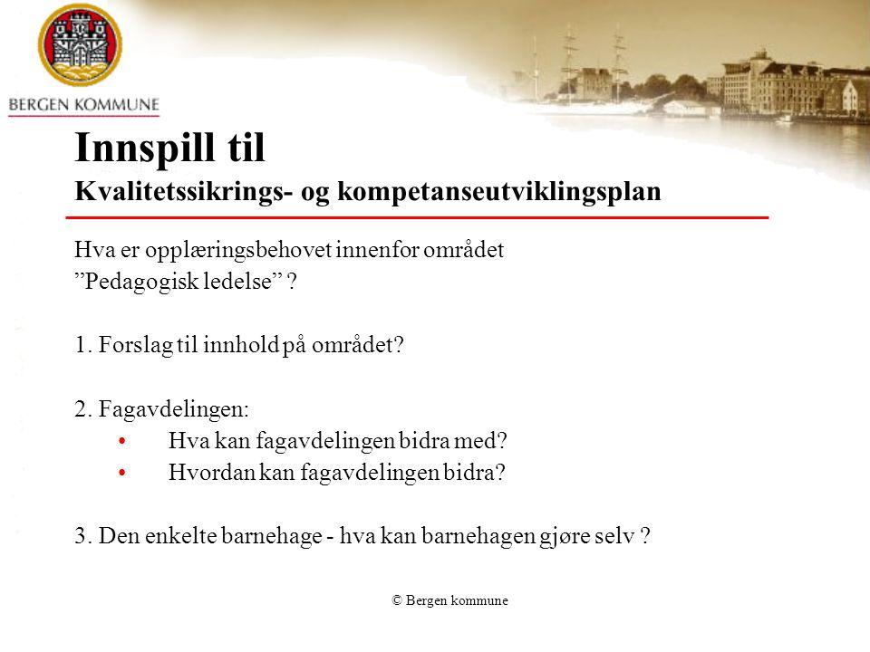 © Bergen kommune Innspill til Kvalitetssikrings- og kompetanseutviklingsplan Hva er opplæringsbehovet innenfor området Barns medvirkning .