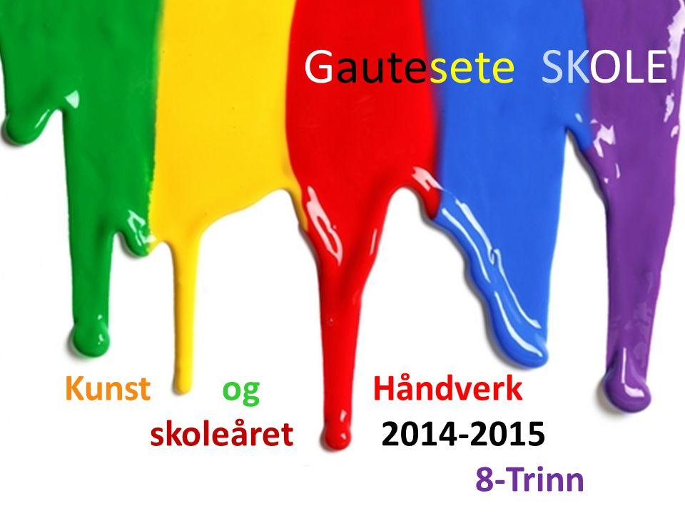 Kunst og Håndverk skoleåret 2014-2015 8-Trinn Gautesete SKOLE