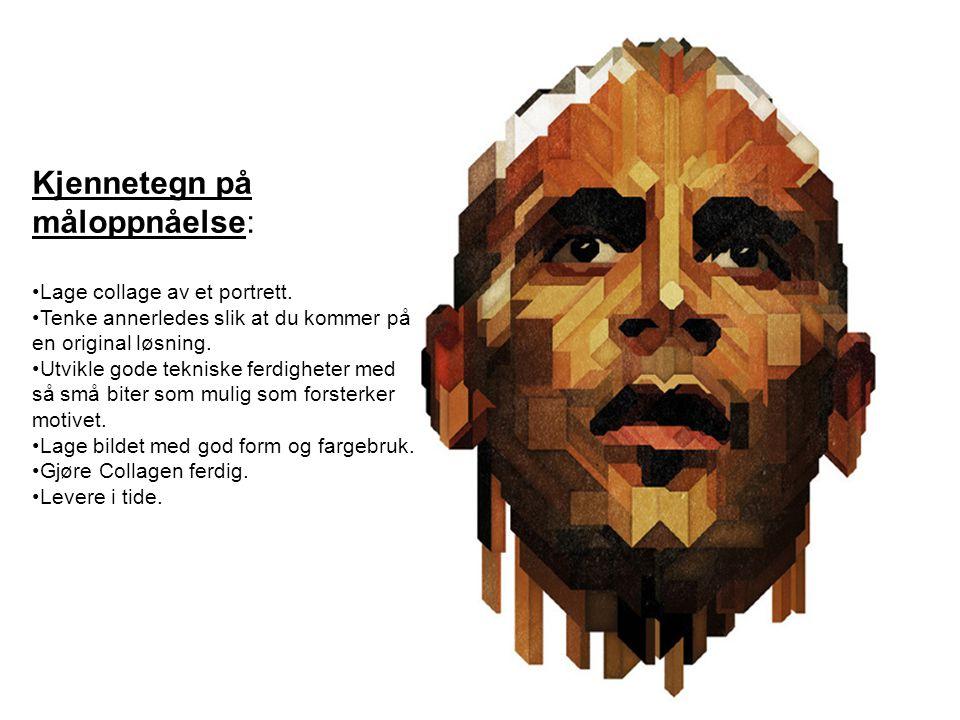 Kjennetegn på måloppnåelse: Lage collage av et portrett. Tenke annerledes slik at du kommer på en original løsning. Utvikle gode tekniske ferdigheter
