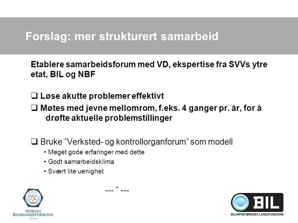 Forslag: mer strukturert samarbeid Etablere samarbeidsforum med VD, ekspertise fra SVVs ytre etat, BIL og NBF  Løse akutte problemer effektivt  Møtes med jevne mellomrom, f.eks.