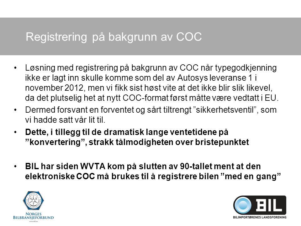 Registrering på bakgrunn av COC Løsning med registrering på bakgrunn av COC når typegodkjenning ikke er lagt inn skulle komme som del av Autosys leveranse 1 i november 2012, men vi fikk sist høst vite at det ikke blir slik likevel, da det plutselig het at nytt COC-format først måtte være vedtatt i EU.