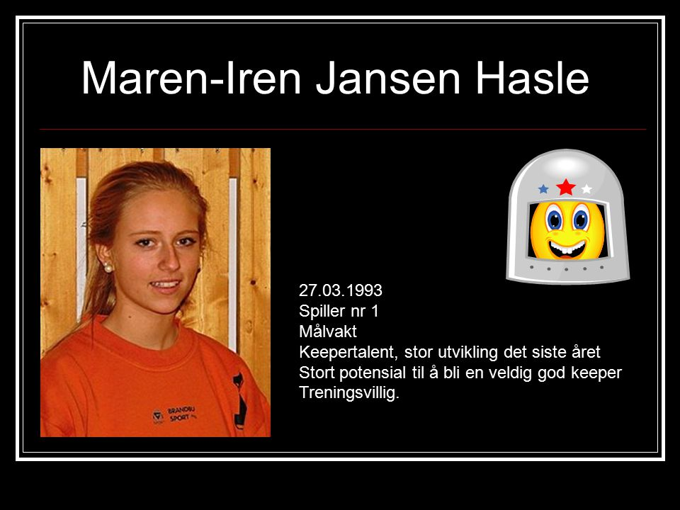 Kari Helene Frøislie 01.11.1993 Spiller nr 4 Venstre ving Treningsvillig Lærervillig God håndballspiller