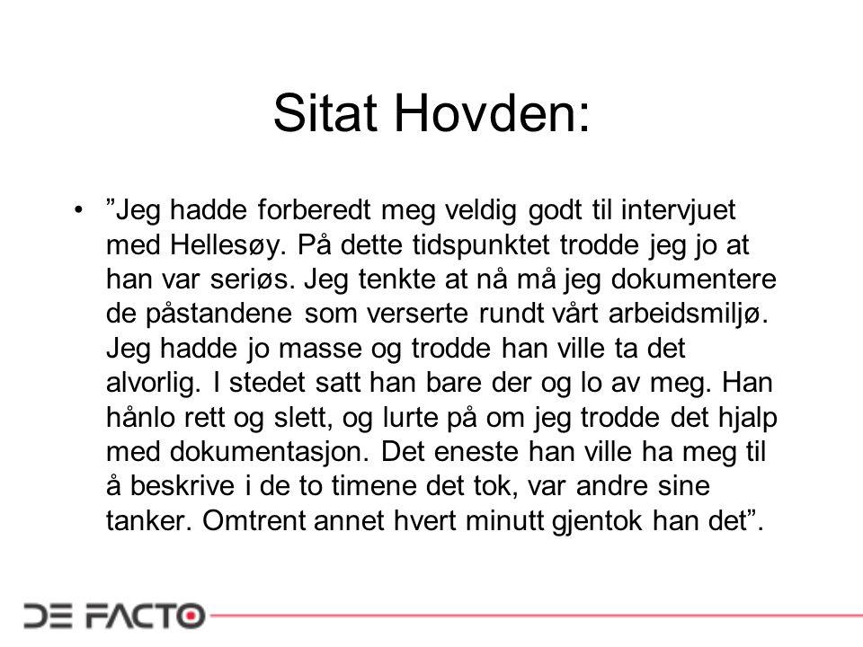 """Sitat Hovden: """"Jeg hadde forberedt meg veldig godt til intervjuet med Hellesøy. På dette tidspunktet trodde jeg jo at han var seriøs. Jeg tenkte at nå"""