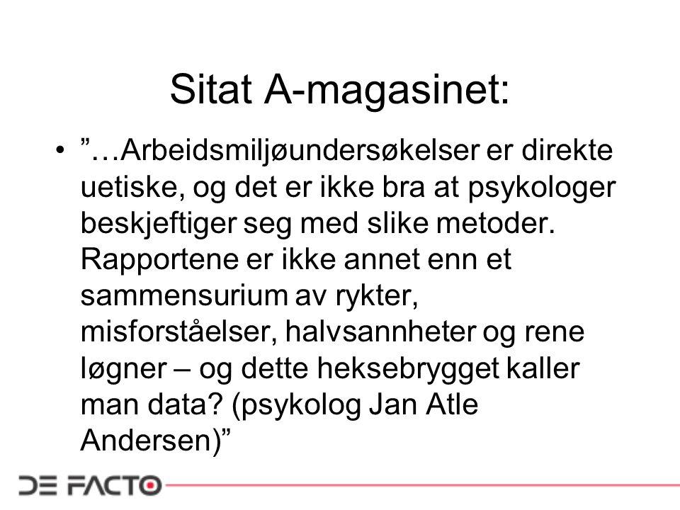 """Sitat A-magasinet: """"…Arbeidsmiljøundersøkelser er direkte uetiske, og det er ikke bra at psykologer beskjeftiger seg med slike metoder. Rapportene er"""