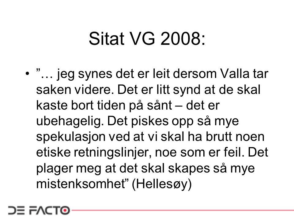 """Sitat VG 2008: """"… jeg synes det er leit dersom Valla tar saken videre. Det er litt synd at de skal kaste bort tiden på sånt – det er ubehagelig. Det p"""
