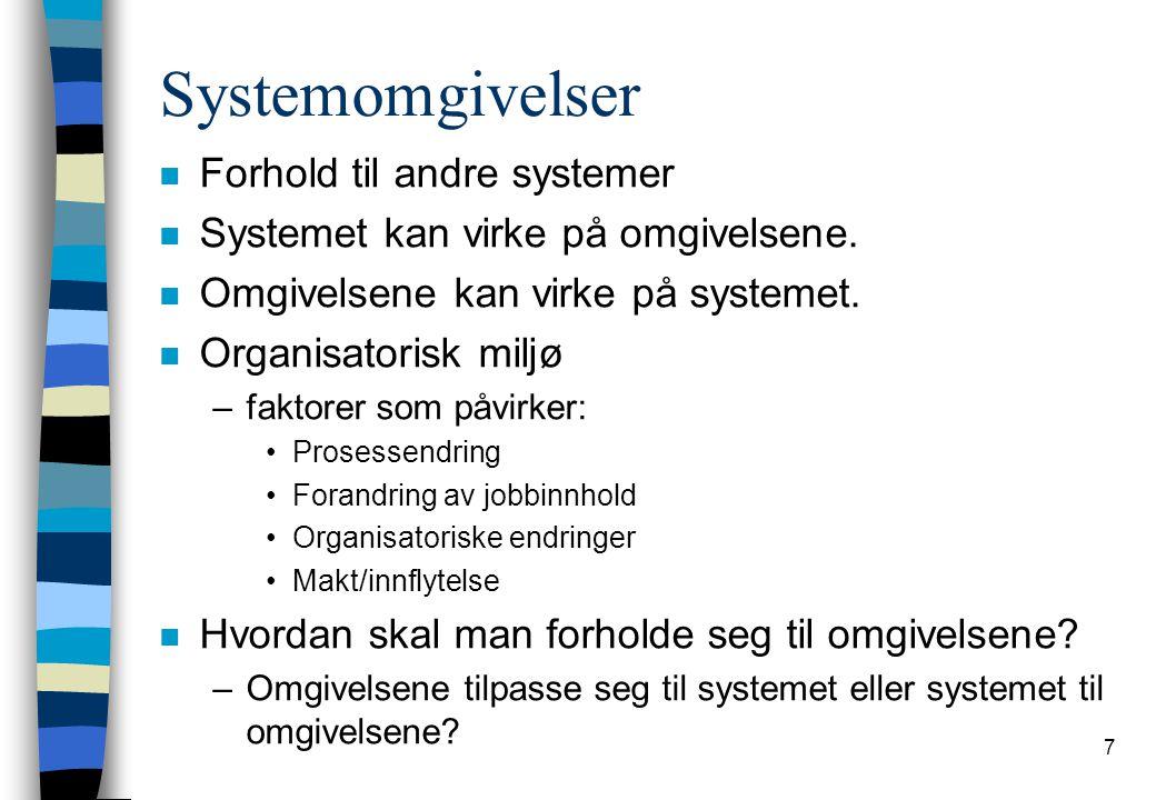 7 Systemomgivelser n Forhold til andre systemer n Systemet kan virke på omgivelsene.