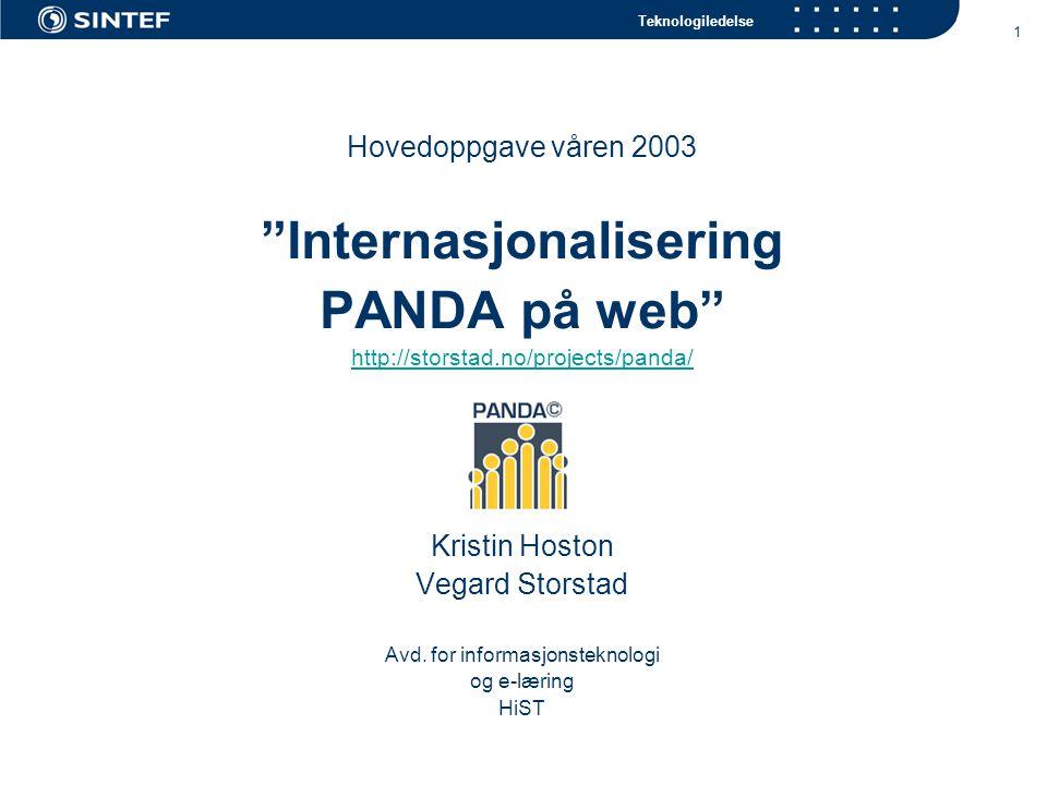 Teknologiledelse 1 Hovedoppgave våren 2003 Internasjonalisering PANDA på web http://storstad.no/projects/panda/ Kristin Hoston Vegard Storstad Avd.