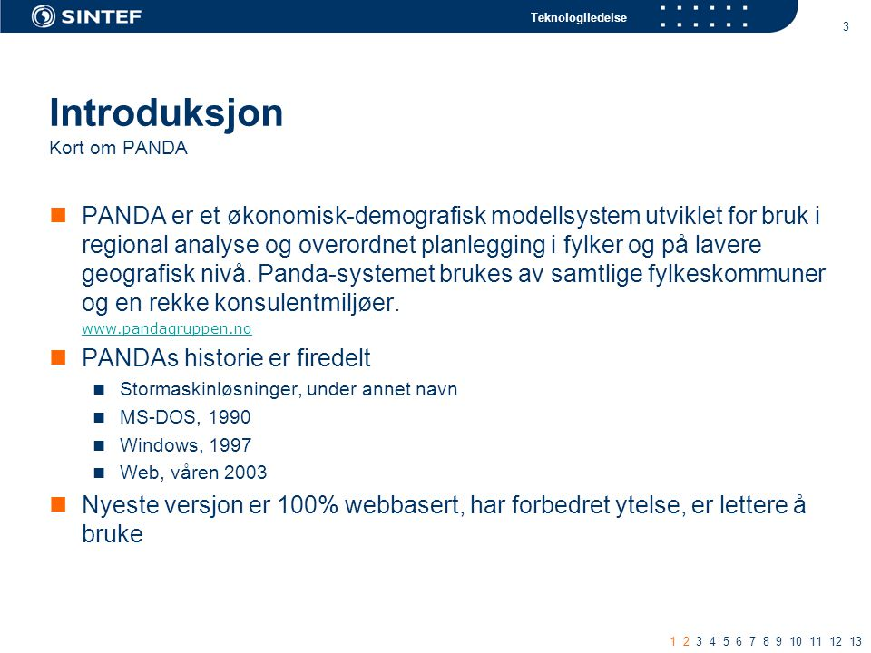Teknologiledelse 3 Introduksjon Kort om PANDA PANDA er et økonomisk-demografisk modellsystem utviklet for bruk i regional analyse og overordnet planlegging i fylker og på lavere geografisk nivå.