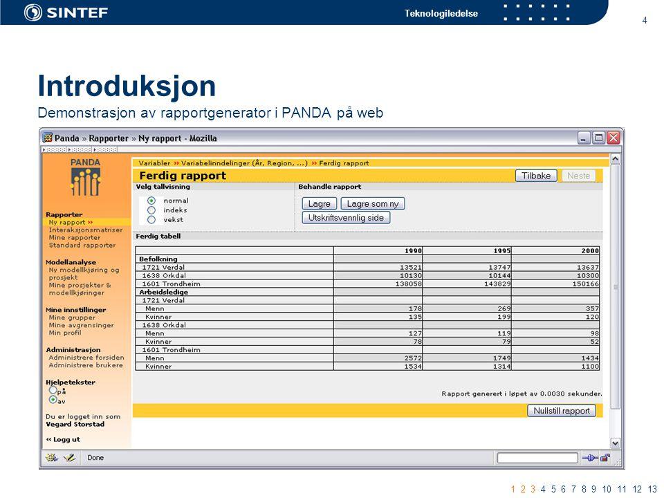 Teknologiledelse 4 Introduksjon Demonstrasjon av rapportgenerator i PANDA på web 1 2 3 4 5 6 7 8 9 10 11 12 13
