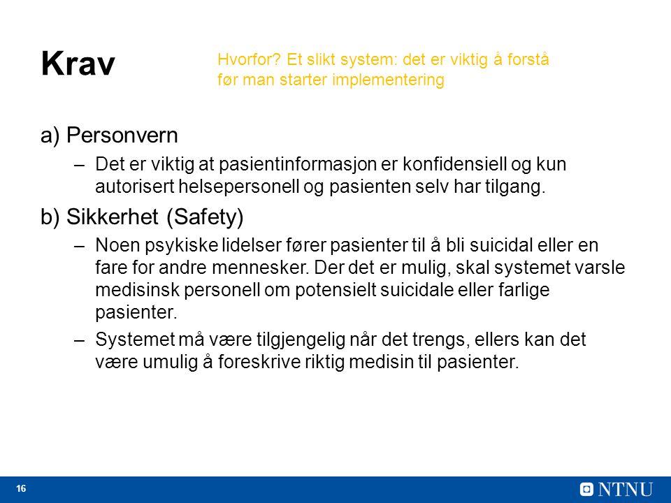 16 Krav a) Personvern –Det er viktig at pasientinformasjon er konfidensiell og kun autorisert helsepersonell og pasienten selv har tilgang. b) Sikkerh