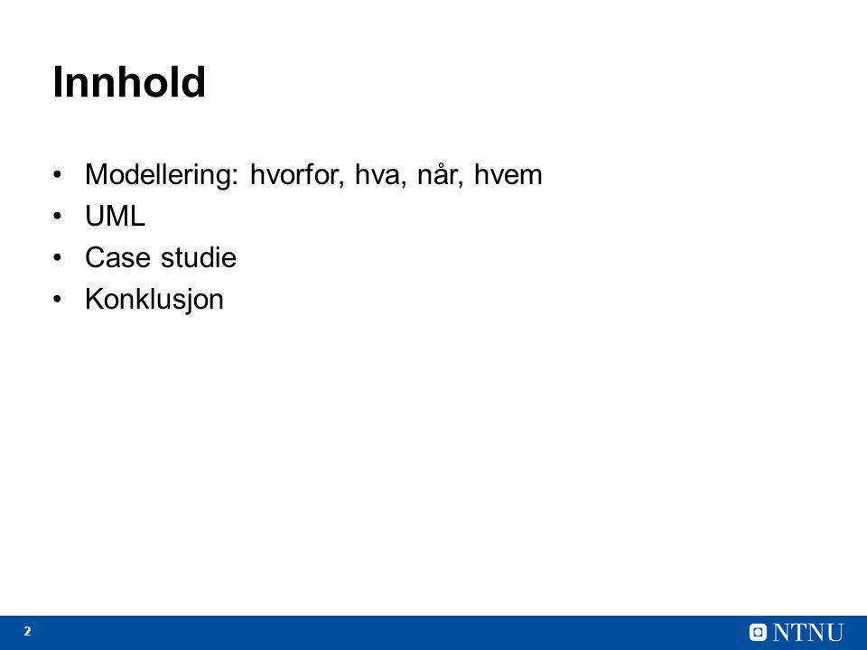 2 Innhold Modellering: hvorfor, hva, når, hvem UML Case studie Konklusjon