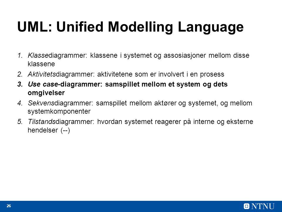 26 UML: Unified Modelling Language 1.Klassediagrammer: klassene i systemet og assosiasjoner mellom disse klassene 2.Aktivitetsdiagrammer: aktivitetene