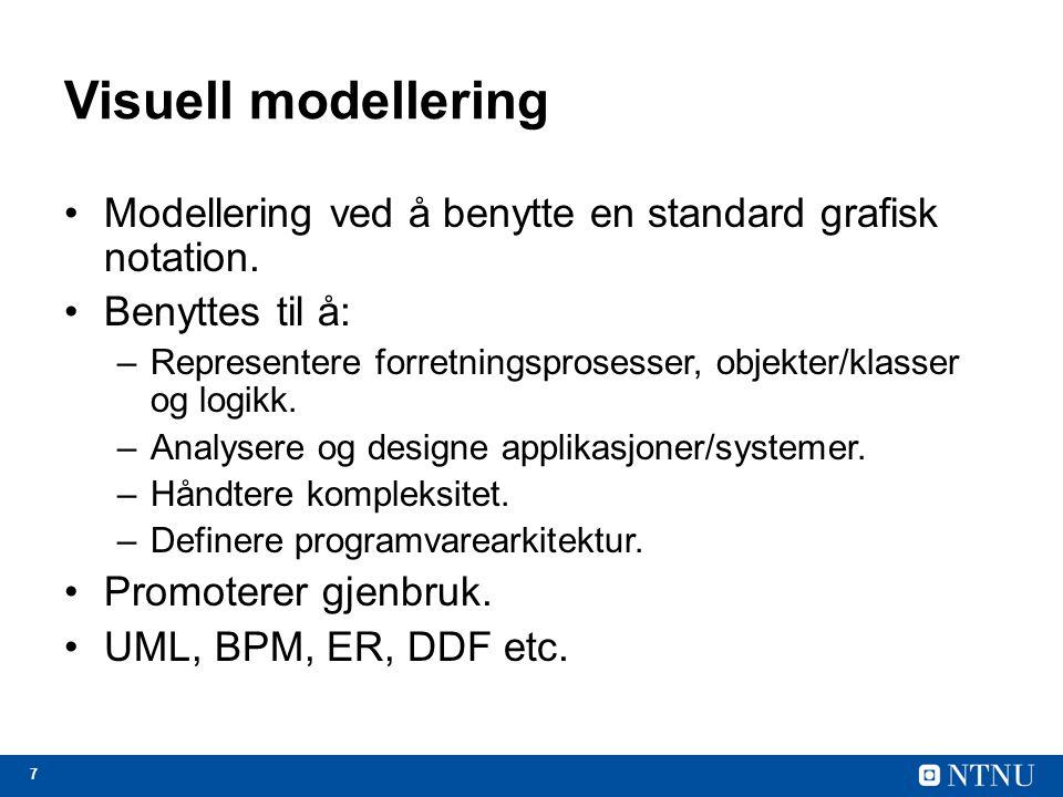 7 Visuell modellering Modellering ved å benytte en standard grafisk notation. Benyttes til å: –Representere forretningsprosesser, objekter/klasser og