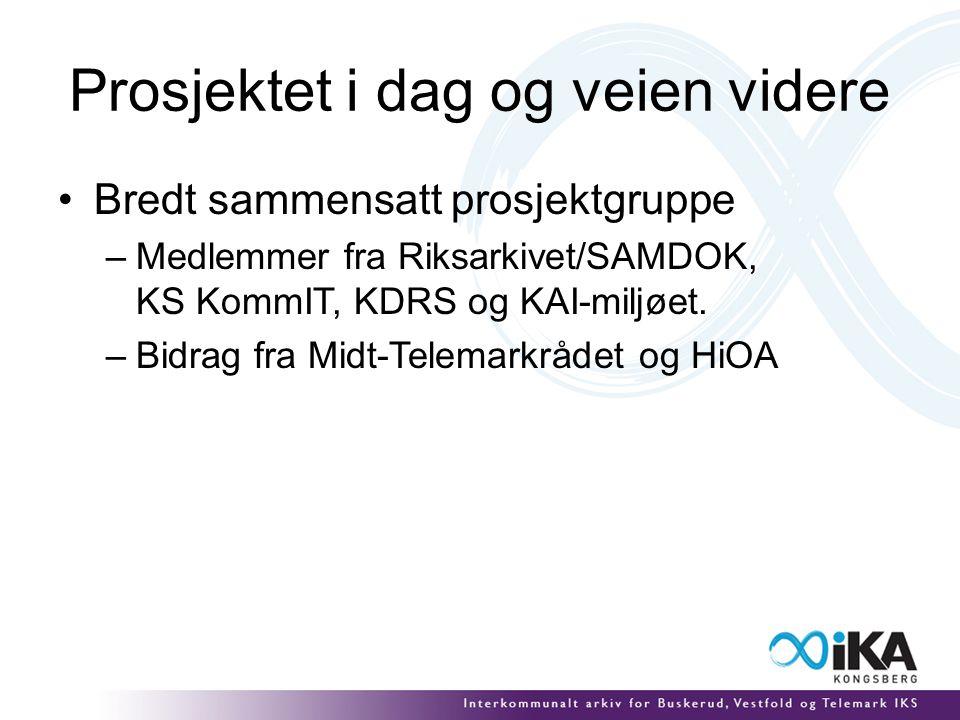 Prosjektet i dag og veien videre Bredt sammensatt prosjektgruppe –Medlemmer fra Riksarkivet/SAMDOK, KS KommIT, KDRS og KAI-miljøet. –Bidrag fra Midt-T
