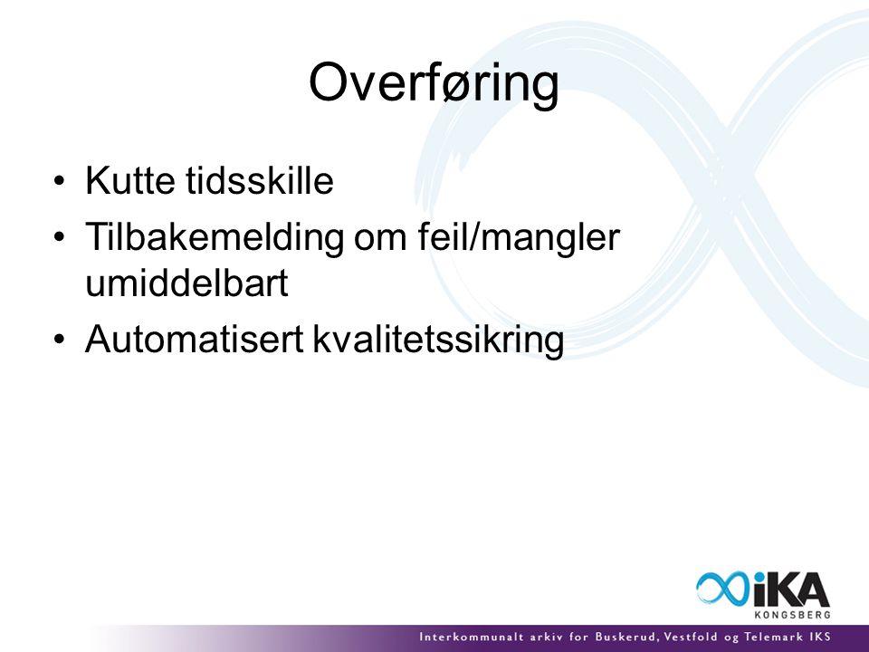 Overføring Kutte tidsskille Tilbakemelding om feil/mangler umiddelbart Automatisert kvalitetssikring