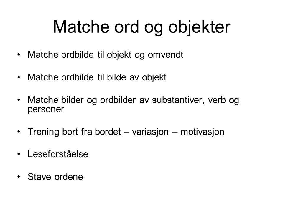 Matche ord og objekter Matche ordbilde til objekt og omvendt Matche ordbilde til bilde av objekt Matche bilder og ordbilder av substantiver, verb og p