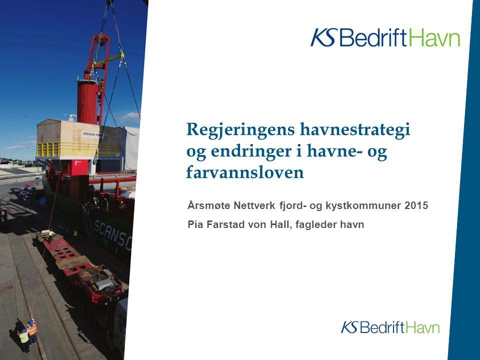 Regjeringens havnestrategi og endringer i havne- og farvannsloven Årsmøte Nettverk fjord- og kystkommuner 2015 Pia Farstad von Hall, fagleder havn