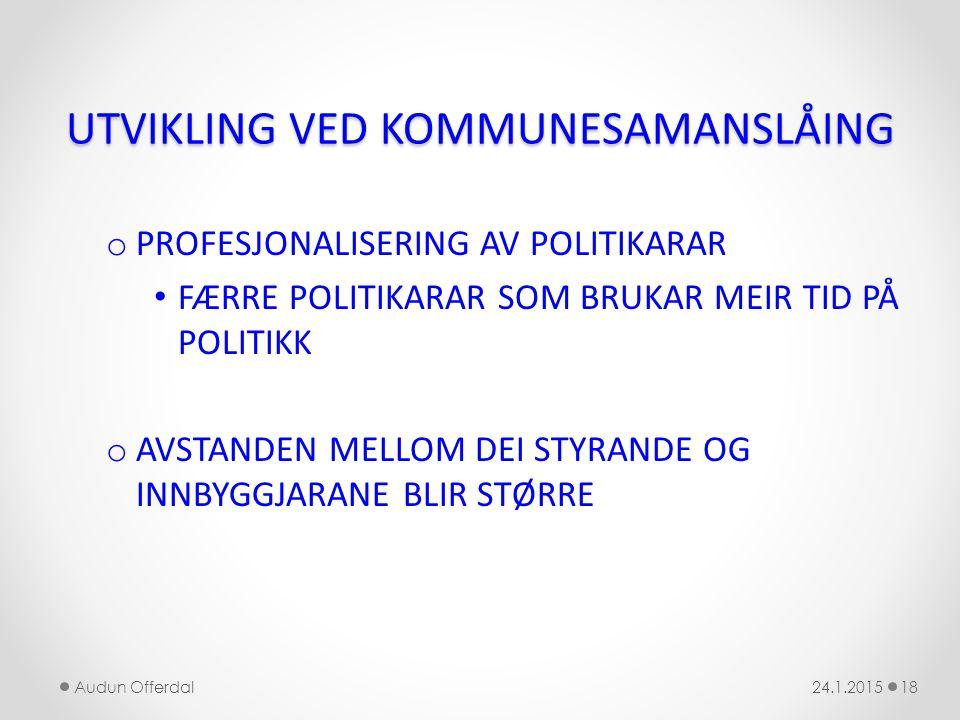 UTVIKLING VED KOMMUNESAMANSLÅING o PROFESJONALISERING AV POLITIKARAR FÆRRE POLITIKARAR SOM BRUKAR MEIR TID PÅ POLITIKK o AVSTANDEN MELLOM DEI STYRANDE
