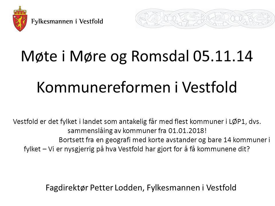 Møte i Møre og Romsdal 05.11.14 Kommunereformen i Vestfold Vestfold er det fylket i landet som antakelig får med flest kommuner i LØP1, dvs.