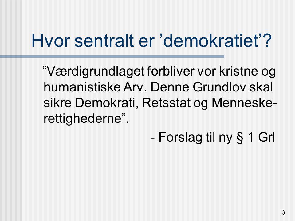 3 Hvor sentralt er 'demokratiet'. Værdigrundlaget forbliver vor kristne og humanistiske Arv.