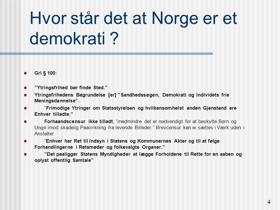 4 Hvor står det at Norge er et demokrati .